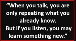 We don't make friends by talking. We make friends by listening.